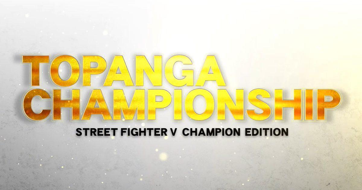 ストリートファイターVリーグ戦「TOPANGA CHAMPIONSHIP」が2月8日(土)より開催決定